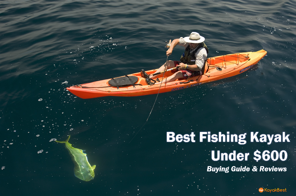 best fishing kayaks under 600 in 2018 reviewed by pros