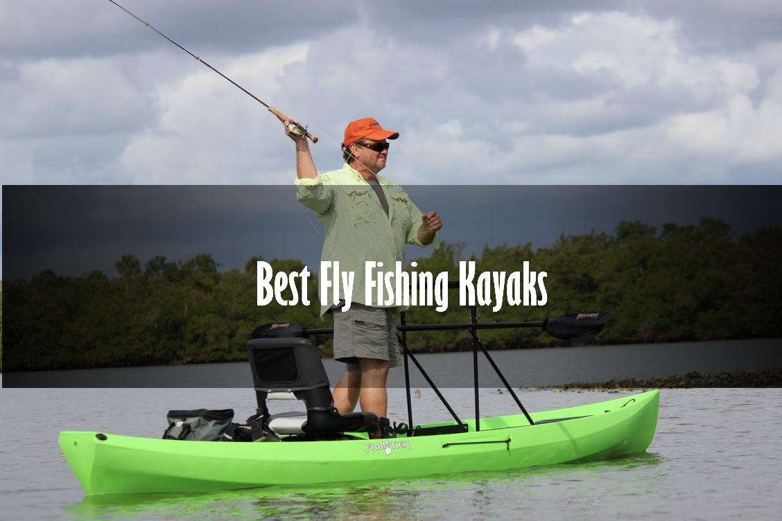 Best fly fishing kayak in 2018 top reviews comparisons for Best canoe for fishing